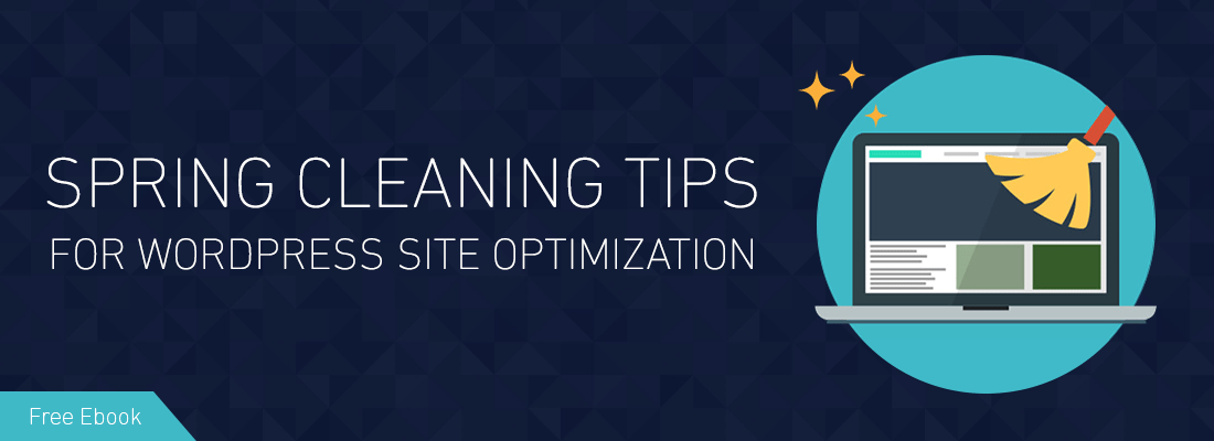 Clean up your site with spring cleaning tips for wordpress site clean up your site with spring cleaning tips for wordpress site optimization ebook fandeluxe Ebook collections